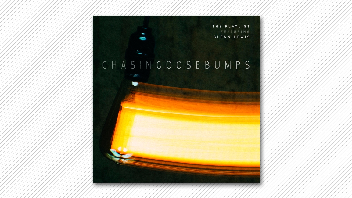 The Playlist – Chasing Goosebumps [Audio] *US